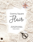 Granny Square Flair UK Terms Edition : 50 Fresh, Modern Variations of the Classic Crochet Square - eBook
