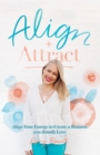 Align + Attract : Align Your Energy to Create a Business you Actually Love - eBook