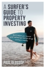 A Surfer's Guide to Property Investing : How to achieve your financial goals and lead your best life through investing in property - eBook