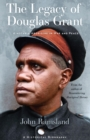 The Legacy of Douglas Grant : A Notable Aborigine in War and Peace - eBook