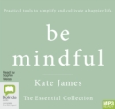 Be Mindful with Kate James : The Essential Collection - Book