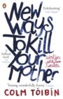 New Ways to Kill Your Mother : Writers and Their Families - eBook
