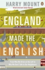 How England Made the English : From Why We Drive on the Left to Why We Don't Talk to Our Neighbours - Book