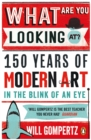 What Are You Looking At? : 150 Years of Modern Art in the Blink of an Eye - eBook