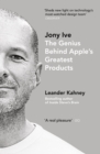 Jony Ive : The Genius Behind Apple's Greatest Products - Book