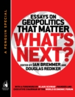 What's Next : Essays on Geopolitics That Matter (A Penguin Special from Portfolio) - eBook