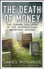 The Death of Money : The Coming Collapse of the International Monetary System - Book