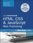 HTML, CSS & JavaScript Web Publishing in One Hour a Day, Sams Teach Yourself : Covering HTML5, CSS3, and jQuery - Book