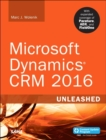 Microsoft Dynamics CRM 2016 Unleashed (includes Content Update Program) : With Expanded Coverage of Parature, ADX and FieldOne - Book