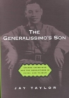 The Generalissimo's Son : Chiang Ching-Kuo and the Revolutions in China and Taiwan - Book
