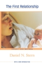 The First Relationship : Infant and Mother, With a New Introduction - Book