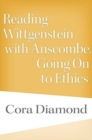 Reading Wittgenstein with Anscombe, Going On to Ethics - Book
