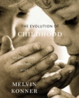 The Evolution of Childhood : Relationships, Emotion, Mind - Book