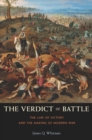 The Verdict of Battle : The Law of Victory and the Making of Modern War - eBook