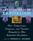 Creating Modern Capitalism : How Entrepreneurs, Companies, and Countries Triumphed in Three Industrial Revolutions - Book