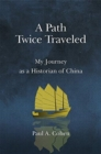 A Path Twice Traveled : My Journey as a Historian of China - Book
