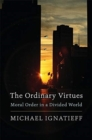 The Ordinary Virtues : Moral Order in a Divided World - Book