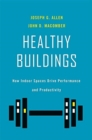 Healthy Buildings : How Indoor Spaces Drive Performance and Productivity - Book