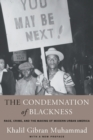 The Condemnation of Blackness : Race, Crime, and the Making of Modern Urban America, With a New Preface - Book