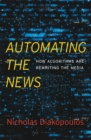 Automating the News : How Algorithms Are Rewriting the Media - eBook