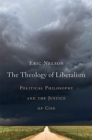 The Theology of Liberalism : Political Philosophy and the Justice of God - Book