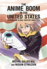 The Anime Boom in the United States : Lessons for Global Creative Industries - Book