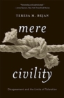 Mere Civility : Disagreement and the Limits of Toleration - Book