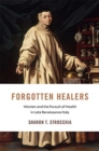 Forgotten Healers : Women and the Pursuit of Health in Late Renaissance Italy - Book