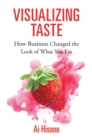 Visualizing Taste : How Business Changed the Look of What You Eat - eBook