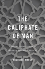 The Caliphate of Man : Popular Sovereignty in Modern Islamic Thought - eBook