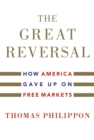 The Great Reversal : How America Gave Up on Free Markets - eBook
