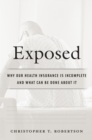 Exposed : Why Our Health Insurance Is Incomplete and What Can Be Done about It - eBook