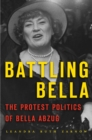 Battling Bella : The Protest Politics of Bella Abzug - eBook