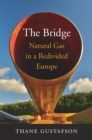 The Bridge : Natural Gas in a Redivided Europe - eBook