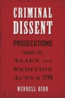 Criminal Dissent : Prosecutions under the Alien and Sedition Acts of 1798 - eBook