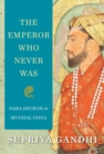 The Emperor Who Never Was : Dara Shukoh in Mughal India - eBook