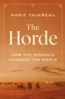 The Horde : How the Mongols Changed the World - Book