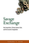 Savage Exchange : Han Imperialism, Chinese Literary Style, and the Economic Imagination - Book