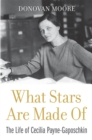 What Stars Are Made Of : The Life of Cecilia Payne-Gaposchkin - eBook