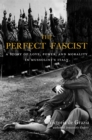 The Perfect Fascist : A Story of Love, Power, and Morality in Mussolini's Italy - eBook