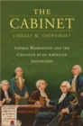 The Cabinet : George Washington and the Creation of an American Institution - eBook