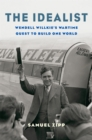 The Idealist : Wendell Willkie's Wartime Quest to Build One World - eBook