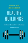 Healthy Buildings : How Indoor Spaces Drive Performance and Productivity - eBook