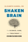 Shaken Brain : The Science, Care, and Treatment of Concussion - eBook