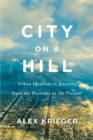 City on a Hill : Urban Idealism in America from the Puritans to the Present - eBook