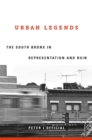 Urban Legends : The South Bronx in Representation and Ruin - eBook