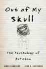 Out of My Skull : The Psychology of Boredom - eBook
