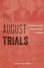The August Trials : The Holocaust and Postwar Justice in Poland - eBook