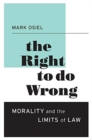 The Right to Do Wrong : Morality and the Limits of Law - Book
