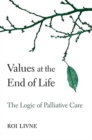 Values at the End of Life : The Logic of Palliative Care - Book